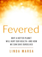 FEVERED: How a Hotter Planet Will Harm Our Health and How We Can Save Ourselves